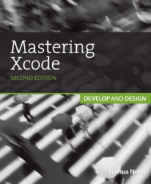 Mastering Xcode : Develop and Design, Paperback / softback Book