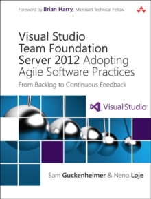 Visual Studio Team Foundation Server 2012 : Adopting Agile Software Practices: From Backlog to Continuous Feedback, Paperback / softback Book