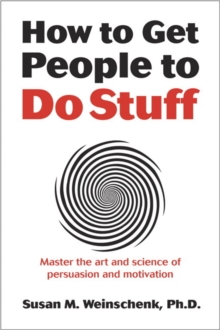 How to Get People to Do Stuff : Master the art and science of persuasion and motivation, Paperback Book