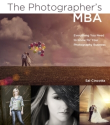 The Photographer's MBA : Everything You Need to Know for Your Photography Business, Paperback / softback Book