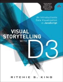 Visual Storytelling with D3 : An Introduction to Data Visualization in JavaScript, Paperback / softback Book