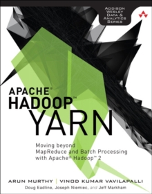 Apache Hadoop YARN : Moving beyond MapReduce and Batch Processing with Apache Hadoop 2, Paperback / softback Book