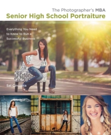 The Photographer's MBA, Senior High School Portraiture : Everything You Need to Know to Run a Successful Business, Paperback / softback Book