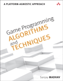 Game Programming Algorithms and Techniques : A Platform-Agnostic Approach, Paperback / softback Book