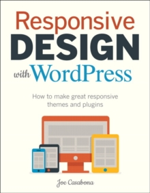 Responsive Design with WordPress : How to make great responsive themes and plugins, Paperback Book