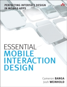 Essential Mobile Interaction Design : Perfecting Interface Design in Mobile Apps, Paperback / softback Book