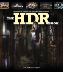The HDR Book : Unlocking the Pros' Hottest Post-Processing Techniques, Paperback / softback Book