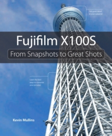 Fujifilm X100S : From Snapshots to Great Shots, Paperback / softback Book