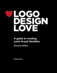 Logo Design Love : A Guide to Creating Iconic Brand Identities, Paperback Book