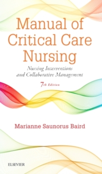 Manual of Critical Care Nursing : Nursing Interventions and Collaborative Management, Paperback Book