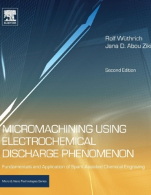 Micromachining Using Electrochemical Discharge Phenomenon : Fundamentals and Application of Spark Assisted Chemical Engraving, Hardback Book