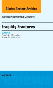 Fragility Fractures, An Issue of Clinics in Geriatric Medicine, Hardback Book
