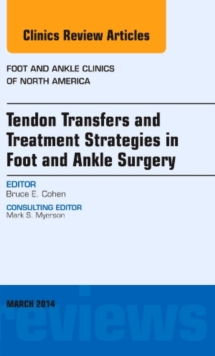 Tendon Transfers and Treatment Strategies in Foot and Ankle Surgery, An Issue of Foot and Ankle Clinics of North America, Hardback Book