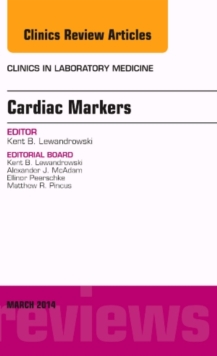 Cardiac Markers, an Issue of Clinics in Laboratory Medicine, Hardback Book