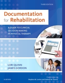 Documentation for Rehabilitation : A Guide to Clinical Decision Making in Physical Therapy, Paperback Book