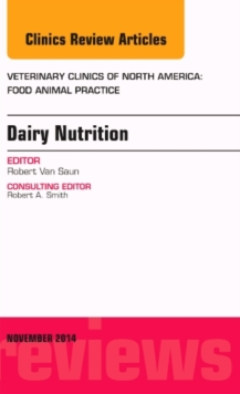 Dairy Nutrition, An Issue of Veterinary Clinics of North America: Food Animal Practice, Hardback Book