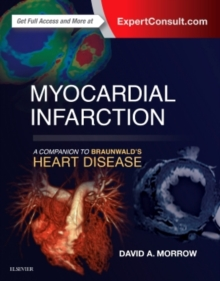 Myocardial Infarction: A Companion to Braunwald's Heart Disease, Hardback Book
