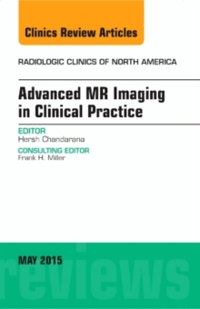 Advanced MR Imaging in Clinical Practice, An Issue of Radiologic Clinics of North America, Hardback Book