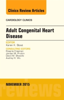Adult Congenital Heart Disease, an Issue of Cardiology Clinics, Hardback Book