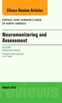 Neuromonitoring and Assessment, an Issue of Critical Care Nursing Clinics of North America, Hardback Book