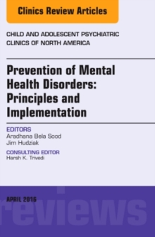 Prevention of Mental Health Disorders: Principles and Implementation, An Issue of Child and Adolescent Psychiatric Clinics of North America, Hardback Book