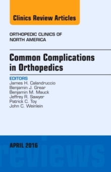 Common Complications in Orthopedics, An Issue of Orthopedic Clinics, Hardback Book
