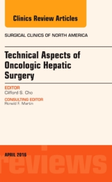 Technical Aspects of Oncological Hepatic Surgery, An Issue of Surgical Clinics of North America, Hardback Book
