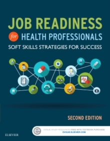 Job Readiness for Health Professionals : Soft Skills Strategies for Success, Paperback Book
