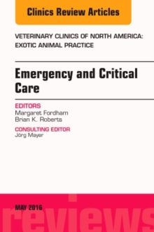 Emergency and Critical Care, an Issue of Veterinary Clinics of North America: Exotic Animal Practice, Hardback Book