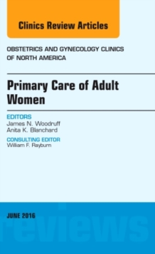 Primary Care of Adult Women, an Issue of Obstetrics and Gynecology Clinics of North America, Hardback Book