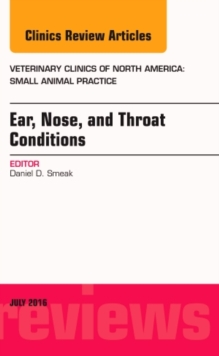 Ear, Nose, and Throat Conditions, an Issue of Veterinary Clinics of North America: Small Animal Practice, Hardback Book