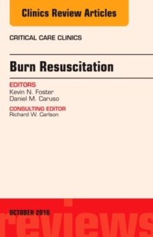Burn Resuscitation, An Issue of Critical Care Clinics, Hardback Book
