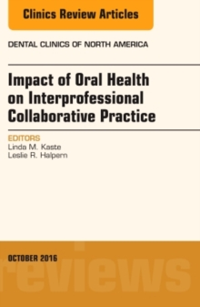 Impact of Oral Health on Interprofessional Collaborative Practice, An Issue of Dental Clinics of North America, Hardback Book