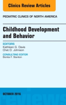 Childhood Development and Behavior, An Issue of Pediatric Clinics of North America, Hardback Book