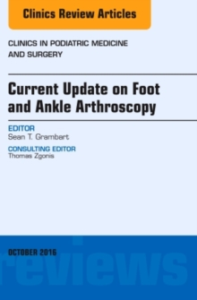Current Update on Foot and Ankle Arthroscopy, an Issue of Clinics in Podiatric Medicine and Surgery, Hardback Book