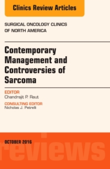 Contemporary Management and Controversies of Sarcoma: An Issue of Surgical Oncology Clinics of North America, Hardback Book