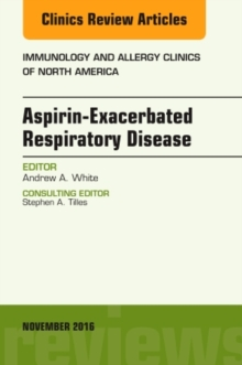 Aspirin-Exacerbated Respiratory Disease, an Issue of Immunology and Allergy Clinics of North America, Hardback Book