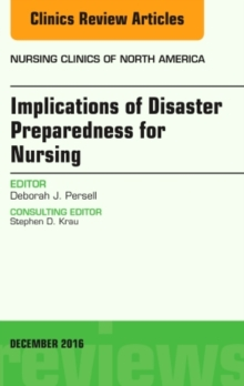 Implications of Disaster Preparedness for Nursing, An Issue of Nursing Clinics of North America, Hardback Book