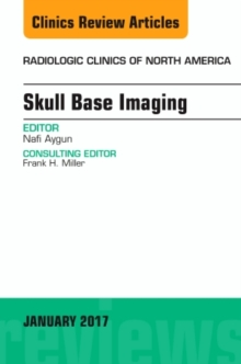Skull Base Imaging, An Issue of Radiologic Clinics of North America, Hardback Book