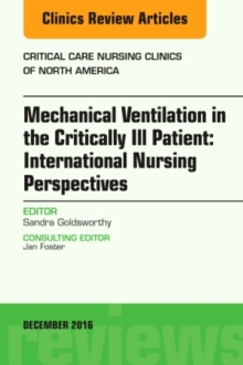 Mechanical Ventilation in the Critically Ill Patient: International Nursing Perspectives, An Issue of Critical Care Nursing Clinics of North America, Hardback Book
