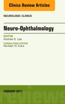 Neuro-Ophthalmology, An Issue of Neurologic Clinics, Hardback Book