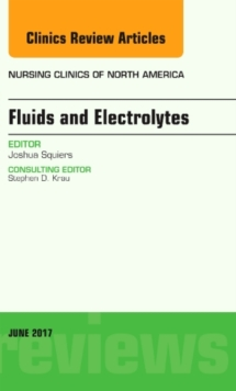 Fluids and Electrolytes, An Issue of Nursing Clinics, Hardback Book
