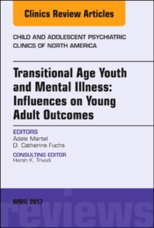 Transitional Age Youth and Mental Illness: Influences on Young Adult Outcomes, An Issue of Child and Adolescent Psychiatric Clinics of North America, Hardback Book