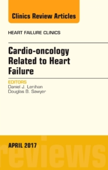 Cardio-oncology Related to Heart Failure, An Issue of Heart Failure Clinics, Hardback Book