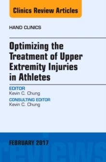 Optimizing the Treatment of Upper Extremity Injuries in Athletes, An Issue of Hand Clinics, Hardback Book
