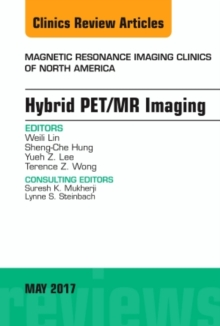 Hybrid PET/MR Imaging, An Issue of Magnetic Resonance Imaging Clinics of North America, Hardback Book