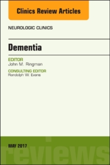 Dementia, An Issue of Neurologic Clinics, Hardback Book