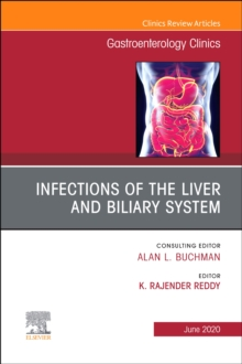 Infections of the Liver and Biliary System,an Issue of Gastroenterology Clinics of North America, Hardback Book