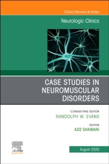 Case Studies in Neuromuscular Disorders, An Issue of Neurologic Clinics : Volume 38-3, Hardback Book