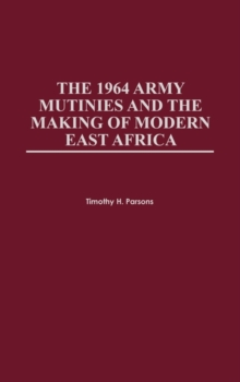 The 1964 Army Mutinies and the Making of Modern East Africa, Hardback Book